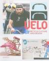 Velo: Bicycle Culture and Design - Robert Klanten, Sven Ehmann