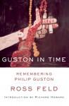 Guston in Time: Remembering Philip Guston - Ross Feld, Richard Howard