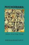 Psychodrama: Modern Art as Group Therapy - Donald B. Kuspit, Marcus Reichert