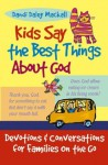 Kids Say the Best Things about God: Devotions and Conversations for Families on the Go - Dandi Daley Mackall