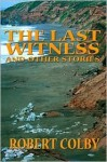 Last Witness and Other Stories - Robert Colby