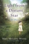 Light from a Distant Star: A Novel - Mary McGarry Morris