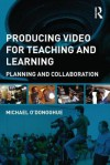 Producing Video for Teaching and Learning: A Framework for Planning and Collaboration - Michael O'Donoghue