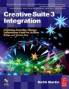 Creative Suite 3 Integration: Photoshop, Illustrator, Indesign, Dreamweaver, Flash Pro, Acrobat, Bridge and Version Cue [With CDROM] - Keith Martin