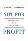 Not for Profit: Why Democracy Needs the Humanities - Martha C. Nussbaum