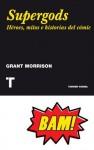 Supergods. Héroes, mitos e historias del cómic (NOEMA) (Spanish Edition) - Grant Morrison, Miguel Ros