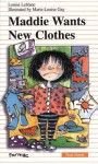 Maddie Wants New Clothes - Louise Leblanc, Marie-Louise Gay, Sarah Cummins