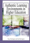 Authentic Learning Environments in Higher Education - Anthony Herrington, Jan Herrington