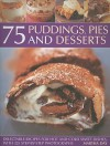 75 Puddings, Pies and Desserts: Delectable Recipes for Hot and Cold Sweet Dishes, with 325 Step-By-Step Photographs - Martha Day