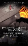 I've Got to Make It to Heaven for Going Through Hell: Part 1 - Tony J. Ward Jr.