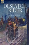 Despatch Rider: The Experiences Of A British Army Motorcycle Despatch Rider During The Opening Battles Of The Great War In Europe - W.H.L. Watson