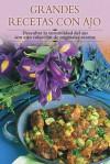 Grandes recetas con ajo: Descubra la versatilidad del ajo con esta coleccion de originales recetas - Edimat Libros, Edimat Libros