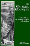 In Catskill Country: Collected Essays on Mountain History, Life, and Lore - Alf Evers, Heywood Hale Broun, Thomas Hatley
