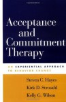 Acceptance and Commitment Therapy: An Experiential Approach to Behavior Change - Steven C. Hayes, Kirk D. Strosahl, Kelly G. Wilson