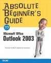 Absolute Beginner's Guide to Microsoft Office Outlook 2003 - Ken Slovak