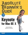 Absolute Beginner's Guide to Keynote for Mac OS X - Curt Simmons
