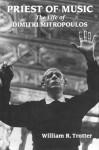Priest of Music: The Life of Dimitri Mitropoulos - William R. Trotter