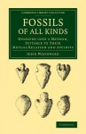 Fossils of All Kinds: Digested Into a Method, Suitable to Their Mutual Relation and Affinity - John Woodward