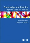 Knowledge and Practice: Representations and Identities - Patricia F. Murphy, Robert McCormick