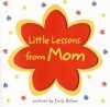 Little Lessons from Mom - Emily Bolam