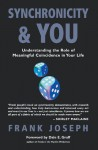 Synchronicity & You: Understanding the Role of Meaningful Coincidence in Your Life - Frank Joseph, Dale E. Graff