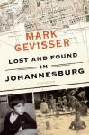 Lost and Found in Johannesburg: A Memoir - Mark Gevisser