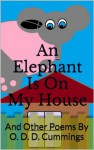 An Elephant Is On My House: And Other Poems By O. D. D. Cummings - Othen Donald Dale Cummings