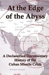 At the Edge of the Abyss: A Declassified Documentary History of the Cuban Missile Crisis - Lenny Flank