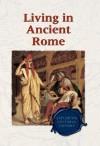 Living in Ancient Rome (Exploring Cultural History) - Don Nardo