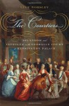 The Courtiers: Splendor and Intrigue in the Georgian Court at Kensington Palace - Lucy Worsley
