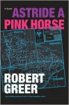 Astride a Pink Horse - Robert Greer