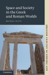 Space and Society in the Greek and Roman Worlds - Michael Scott