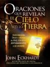 Oraciones que revelan el cielo en la tierra: Asóciese con Dios y traiga su paz, gozo y avivamiento a su mundo - John Eckhardt