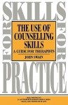 Use of Counselling Skills: Guide for Therapy - John Swain