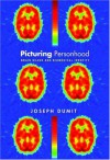 Picturing Personhood: Brain Scans and Biomedical Identity (In-Formation) - Joseph Dumit