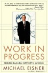 Work in Progress: Risking Failure, Surviving Success - Michael D. Eisner, Tony Schwartz