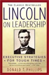 Lincoln on Leadership: Executive Strategies for Tough Times - Donald T. Phillips, Nelson Runger
