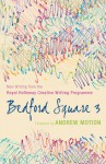 Bedford Square 3: New Writing from the Royal Holloway Creative Writing Programme - Andrew Motion