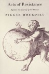 Acts of Resistance: Against the Tyranny of the Market - Pierre Bourdieu, Richard Nice