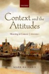 Context and the Attitudes: Meaning in Context, Volume 1 - Mark Richard