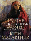 Twelve Extraordinary Women: How God Shaped Women of the Bible and What He Wants to Do with You - John F. MacArthur Jr.