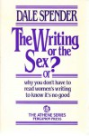 Writing or the Sex Or Why You Don't Have to Read Women's Writing to Know it's No Good - DALE SPENDER