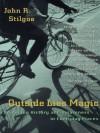 Outside Lies Magic - John R. Stilgoe