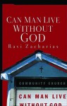 Can Man Live Without God - Ravi Zacharias