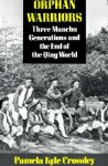 Orphan Warriors: Three Manchu Generation and the End of the Qing World - Pamela Kyle Crossley