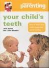 "Your Child's Teeth: How To Keep You Child's Teeth And Gums Healthy (""Practical Parenting"") - Jane Kemp, Clare Walters"