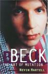 Beck: The Art of Mutation - Nevin Martell