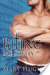 Biting Me Softly - Mary Hughes