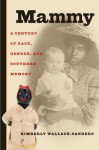 Mammy: A Century of Race, Gender, and Southern Memory - Kimberly Gisele Wallace-Sanders