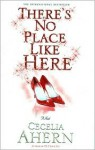 There's No Place Like Here - Cecelia Ahern